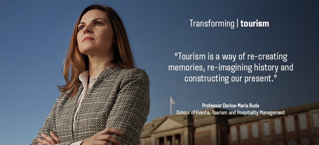 "Transforming tourism: ""Tourism is a way of re-creating memories, re-imagining history and constructing our present."" - Professor Dorina Maria Buda - School of Events, Tourism & Hospitality Management"